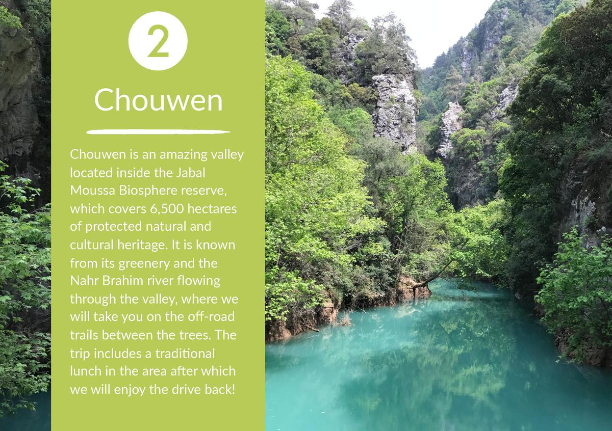 2 Chouwen Chouwen is an amazing valley located inside the Jabal Moussa Biosphere reserve, which covers 6,500 hectares of p...